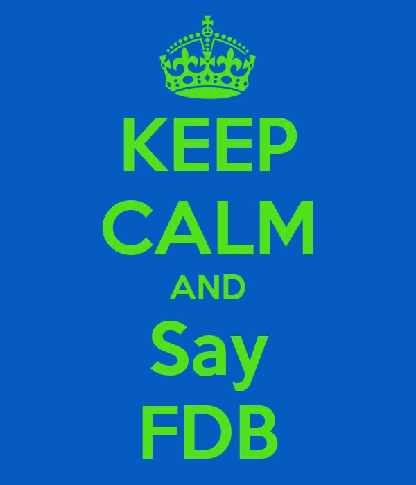KEEP CALM AND Say FDB
