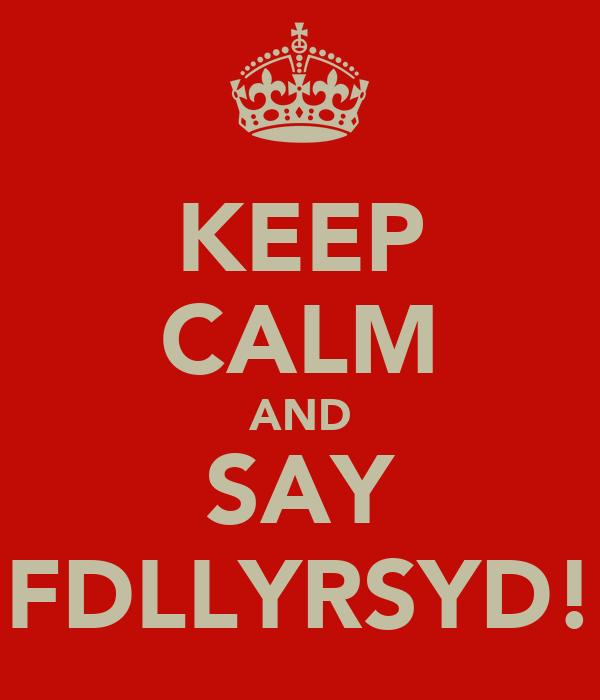 KEEP CALM AND SAY FDLLYRSYD!