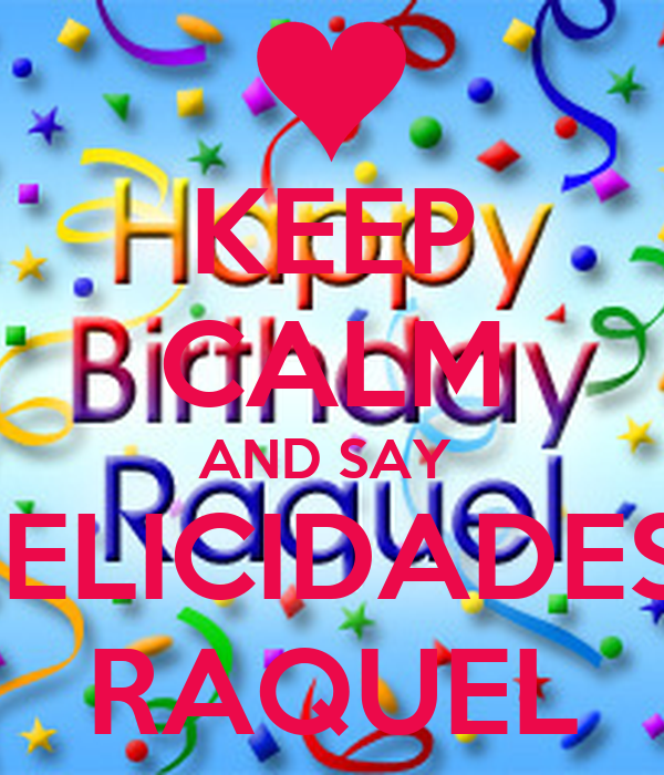 KEEP CALM AND SAY  FELICIDADES  RAQUEL