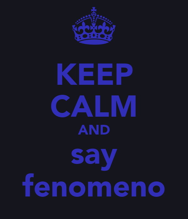 KEEP CALM AND say fenomeno