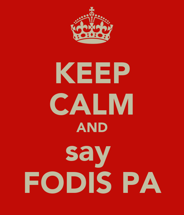 KEEP CALM AND say  FODIS PA