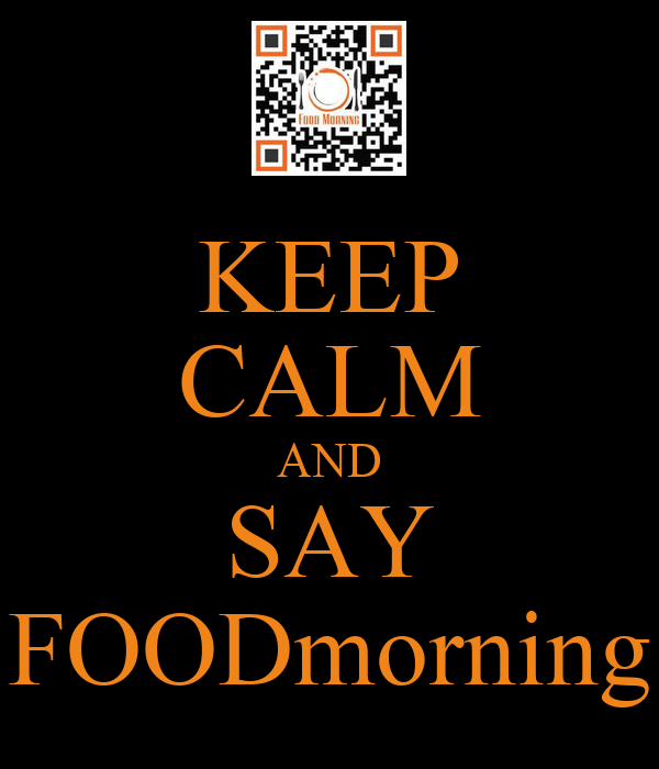 KEEP CALM AND SAY FOODmorning