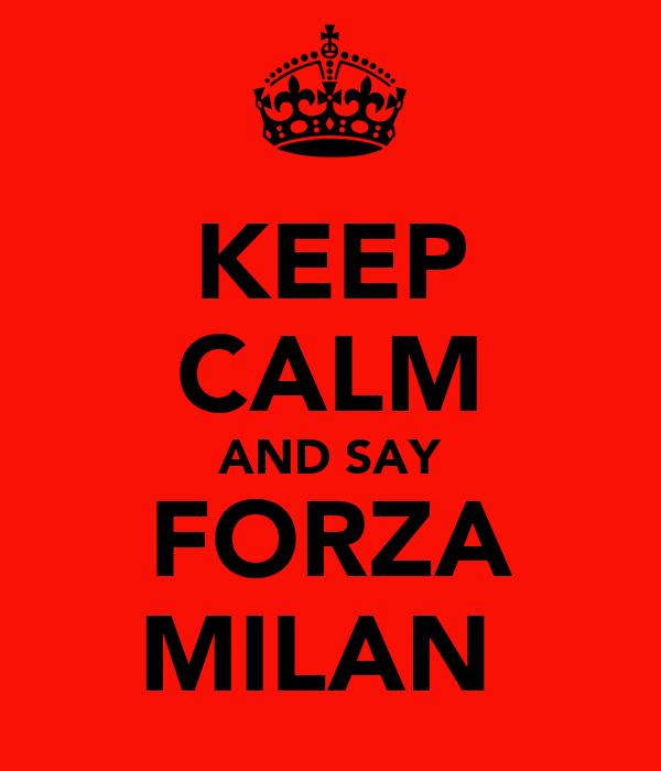 KEEP CALM AND SAY FORZA MILAN