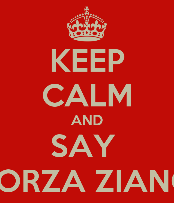 KEEP CALM AND SAY  FORZA ZIANO