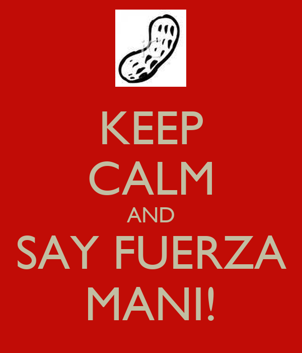 KEEP CALM AND SAY FUERZA MANI!