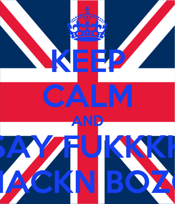 KEEP CALM AND SAY FUKKKK MACKN BOZO