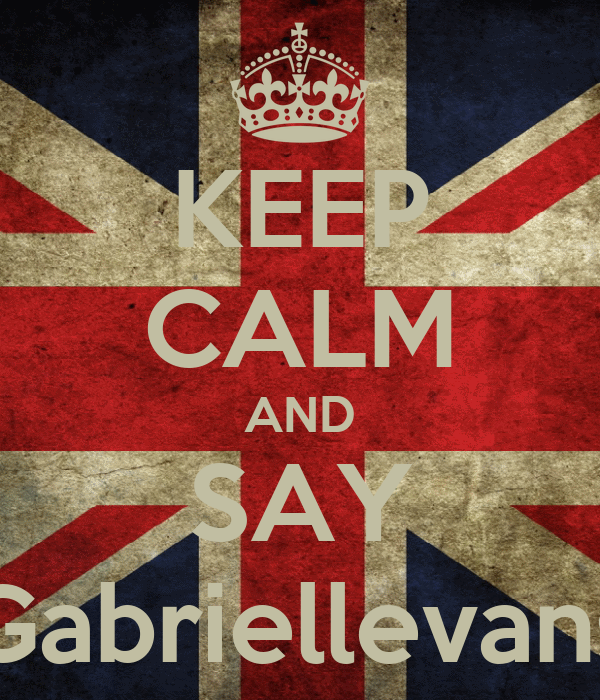 KEEP CALM AND SAY Gabriellevans