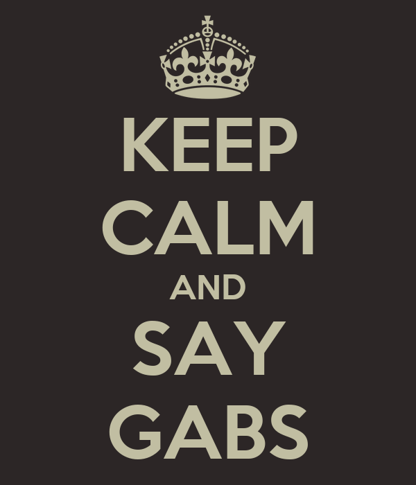 KEEP CALM AND SAY GABS
