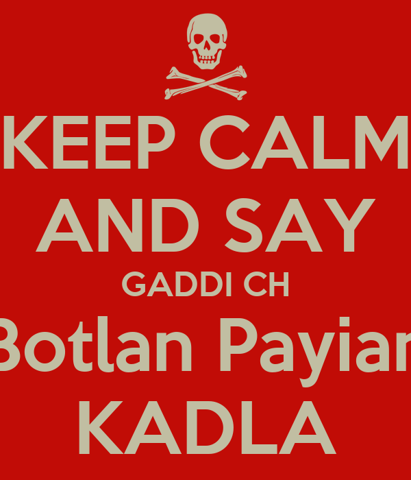 KEEP CALM AND SAY GADDI CH Botlan Payian KADLA