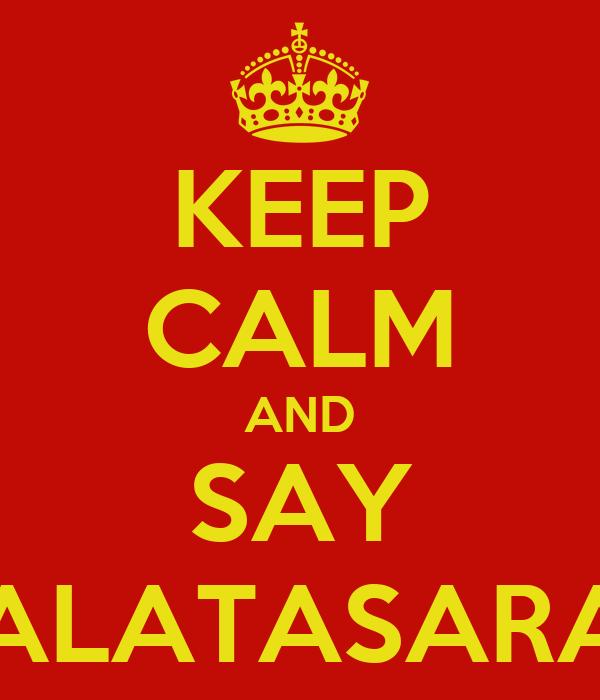 KEEP CALM AND SAY GALATASARAY
