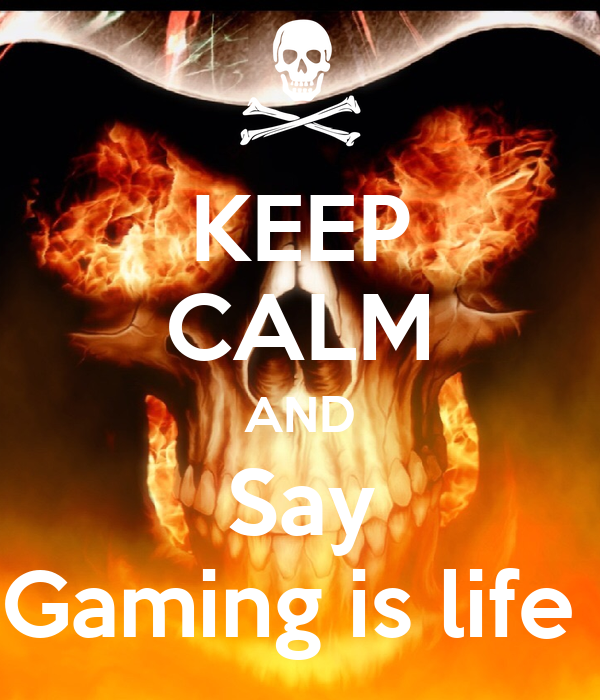 KEEP CALM AND Say Gaming is life