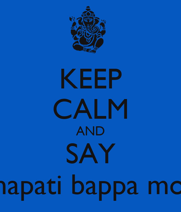 KEEP CALM AND SAY Ganapati bappa morya