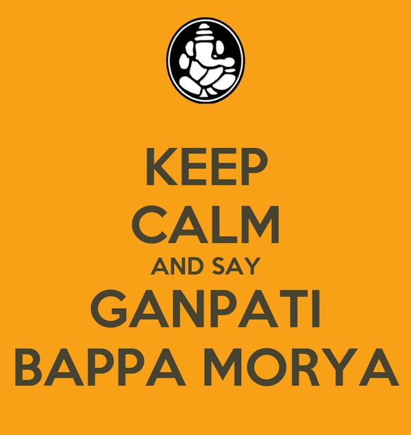 KEEP CALM AND SAY GANPATI BAPPA MORYA