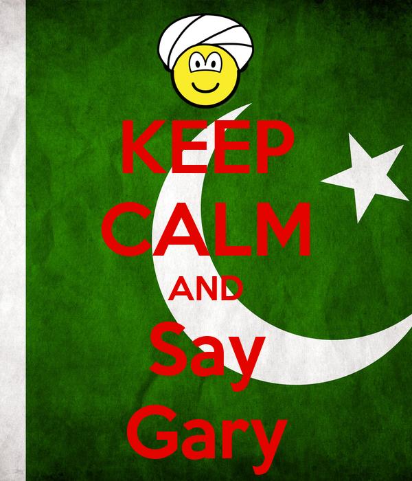 KEEP CALM AND Say Gary
