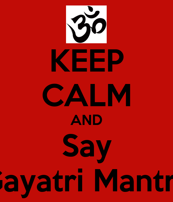 KEEP CALM AND Say Gayatri Mantra