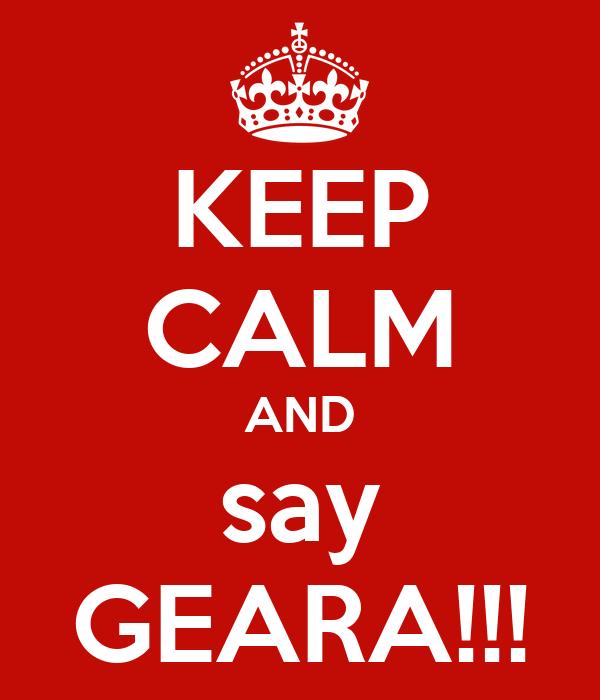 KEEP CALM AND say GEARA!!!