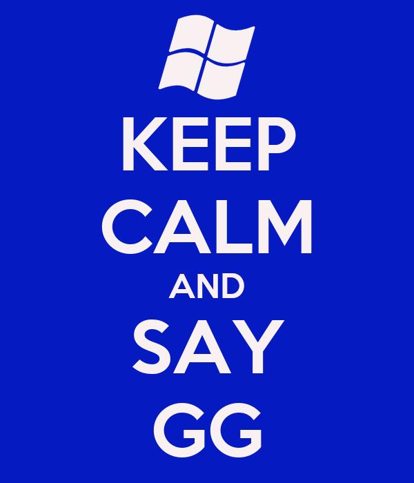 KEEP CALM AND SAY GG