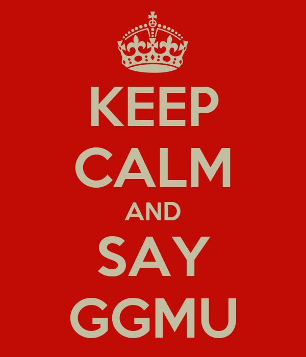 KEEP CALM AND SAY GGMU