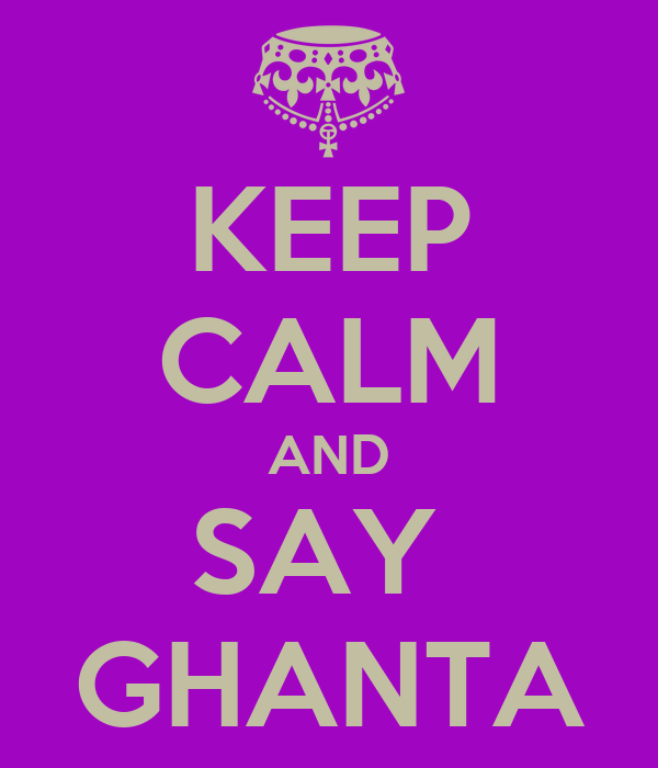 KEEP CALM AND SAY  GHANTA