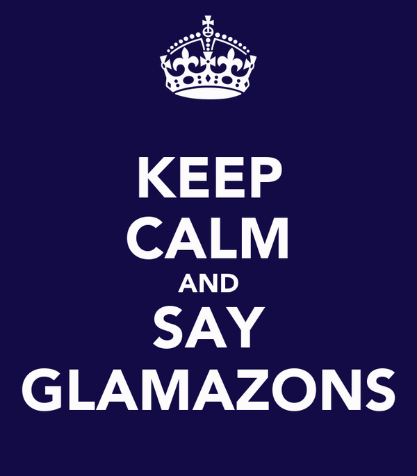 KEEP CALM AND SAY GLAMAZONS