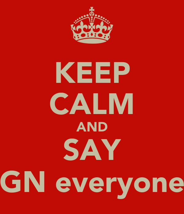 KEEP CALM AND SAY GN everyone