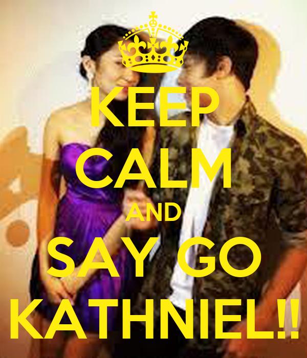 KEEP CALM AND SAY GO KATHNIEL!!