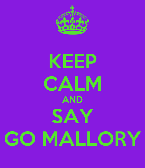 KEEP CALM AND SAY GO MALLORY