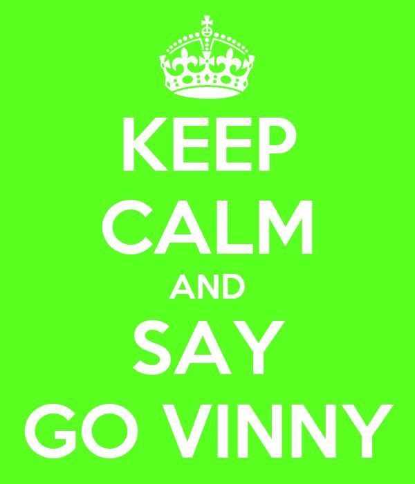 KEEP CALM AND SAY GO VINNY