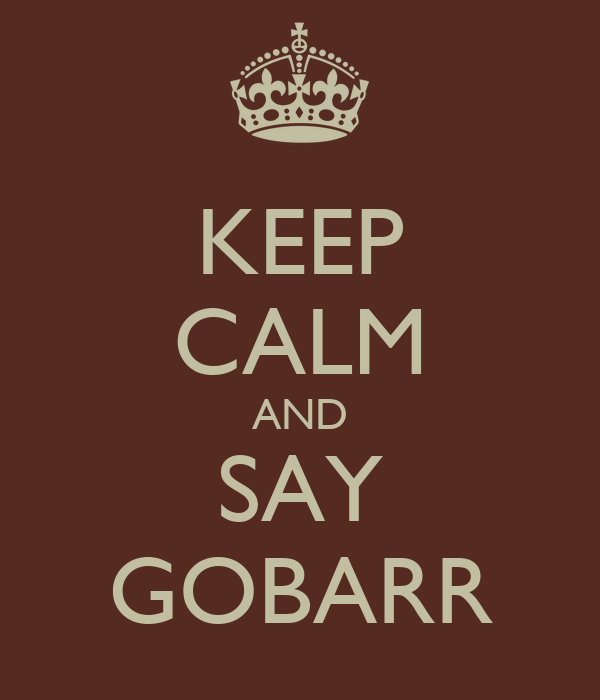 KEEP CALM AND SAY GOBARR