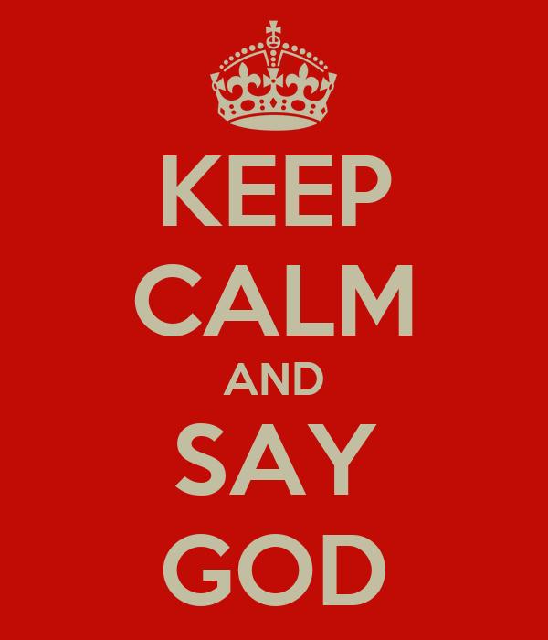 KEEP CALM AND SAY GOD