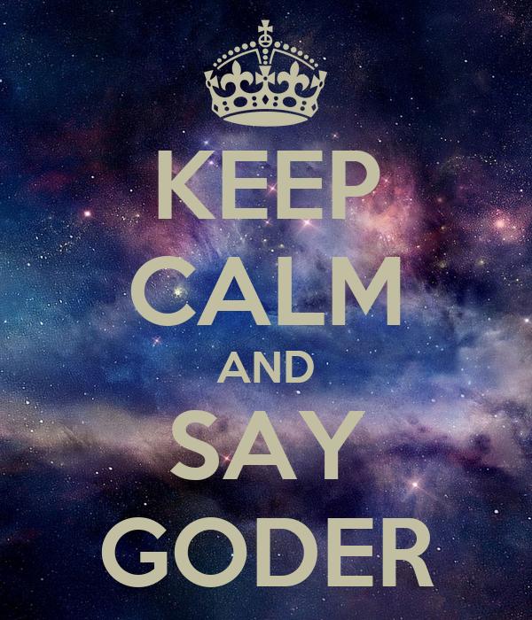 KEEP CALM AND SAY GODER
