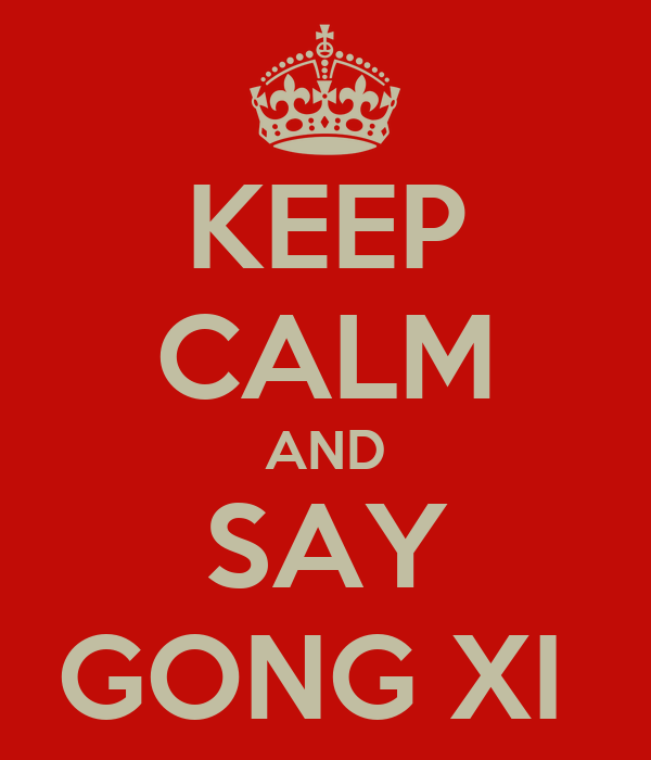 KEEP CALM AND SAY GONG XI