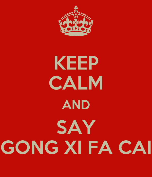 KEEP CALM AND SAY GONG XI FA CAI