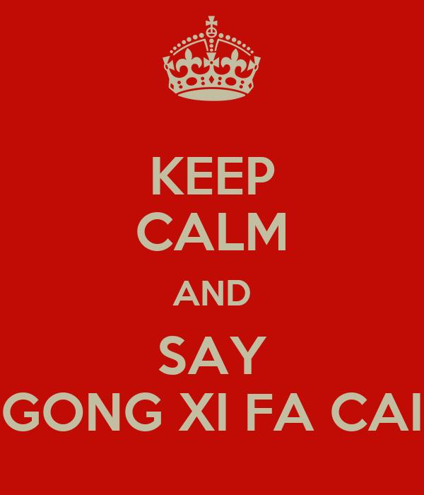 KEEP CALM AND SAY GONG XI FA CAI