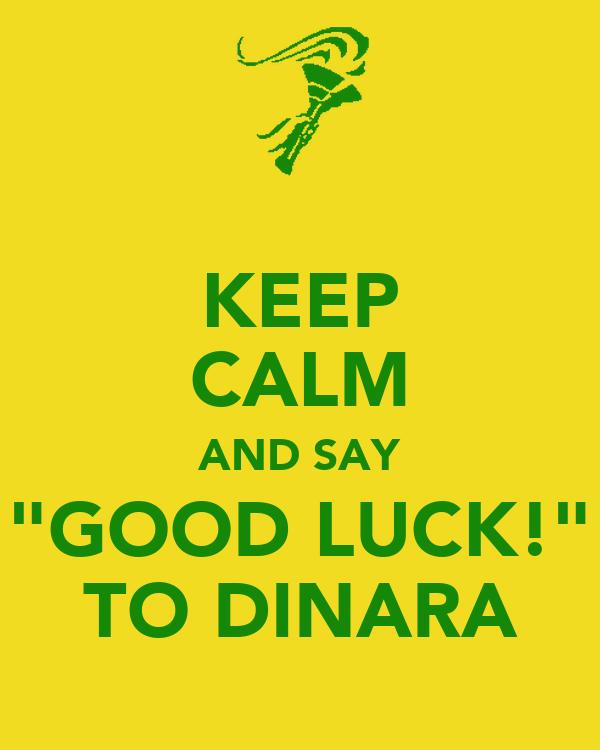 """KEEP CALM AND SAY """"GOOD LUCK!"""" TO DINARA"""