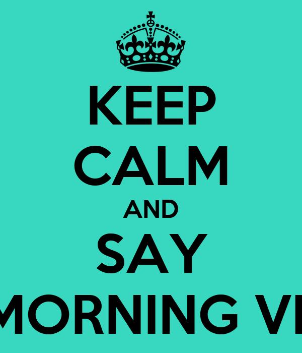 KEEP CALM AND SAY GOOD MORNING VIETNAM!