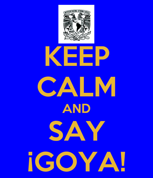 KEEP CALM AND SAY ¡GOYA!