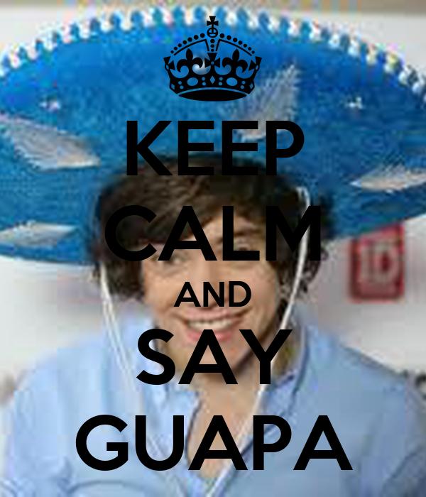 KEEP CALM AND SAY GUAPA