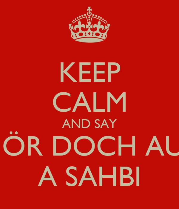 KEEP CALM AND SAY HÖR DOCH AUF A SAHBI