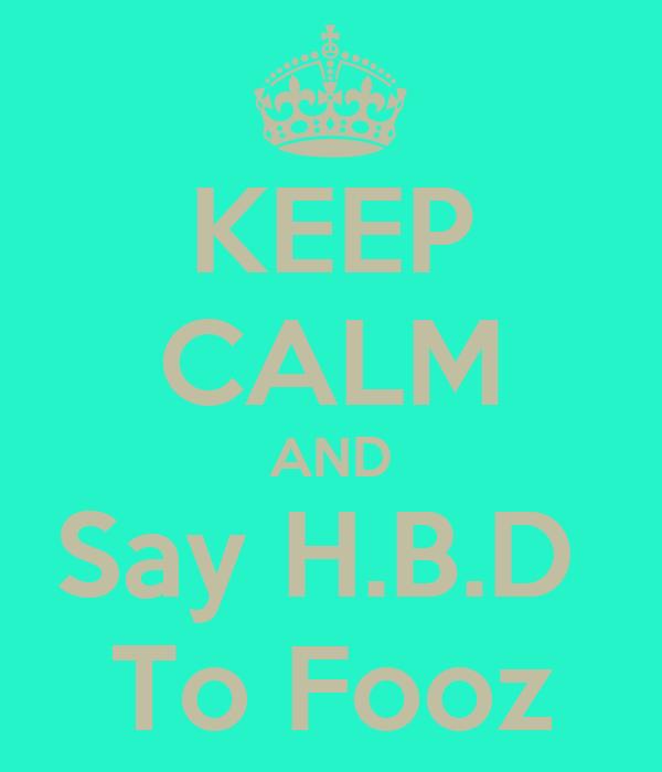 KEEP CALM AND Say H.B.D  To Fooz