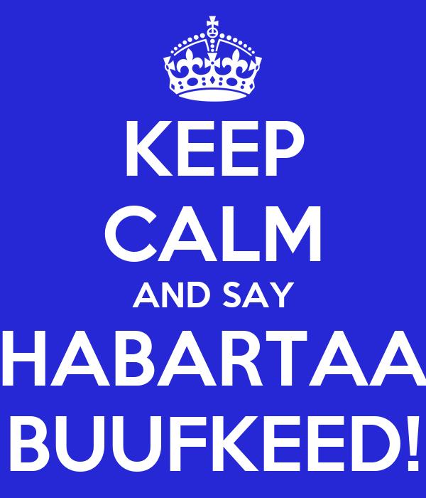KEEP CALM AND SAY HABARTAA BUUFKEED!