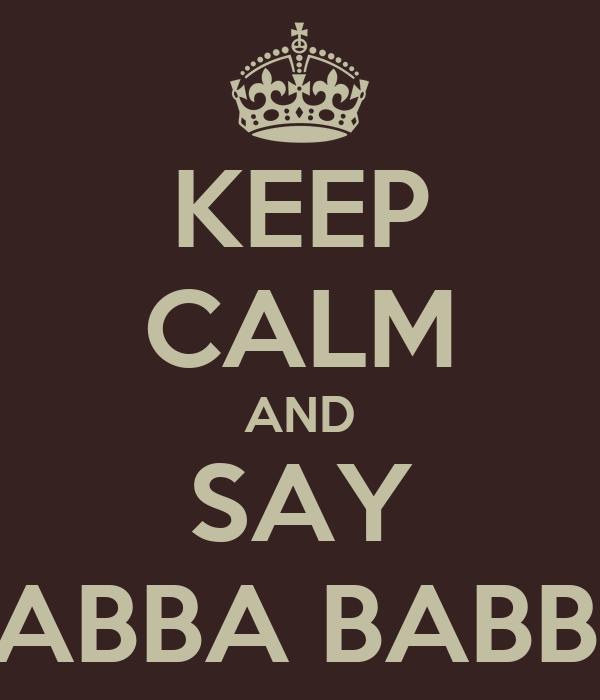KEEP CALM AND SAY HABBA BABBA