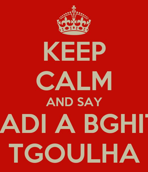 KEEP CALM AND SAY HADI A BGHITI TGOULHA