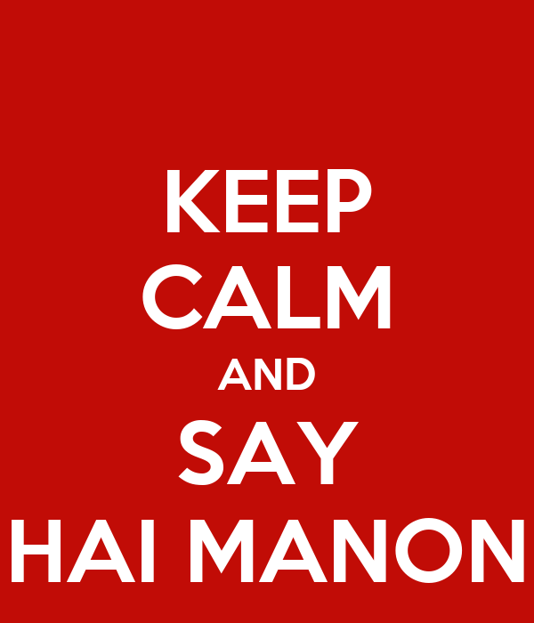 KEEP CALM AND SAY HAI MANON