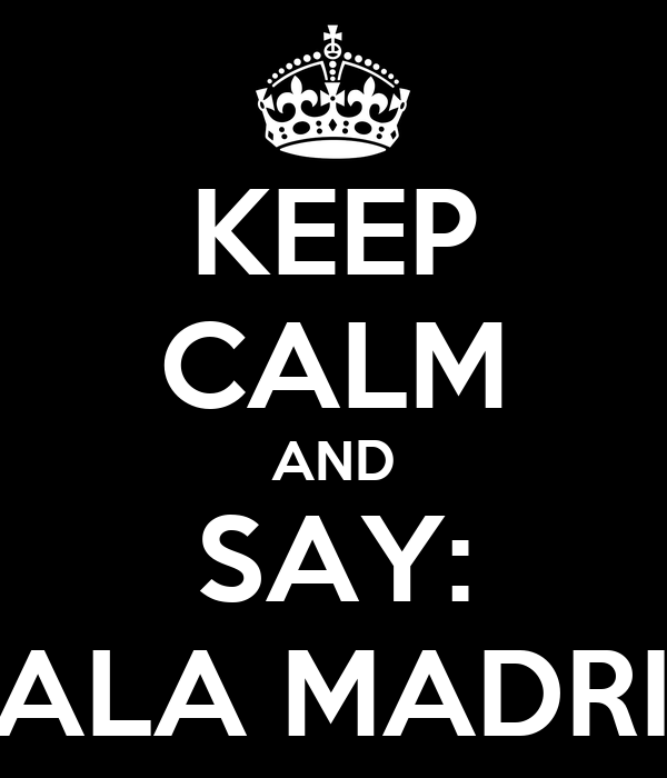 KEEP CALM AND SAY: HALA MADRID