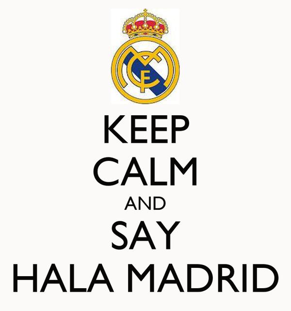KEEP CALM AND SAY HALA MADRID