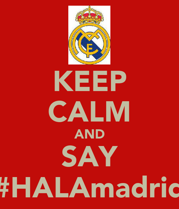 KEEP CALM AND SAY #HALAmadrid