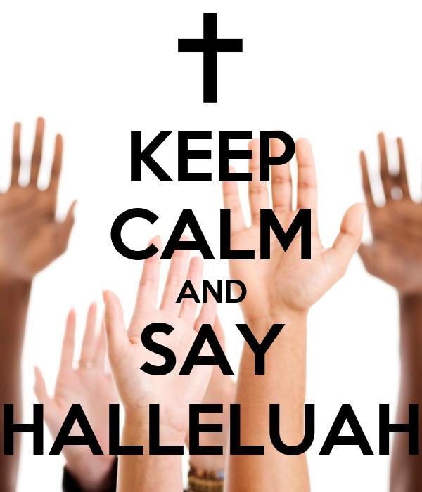 KEEP CALM AND SAY HALLELUAH
