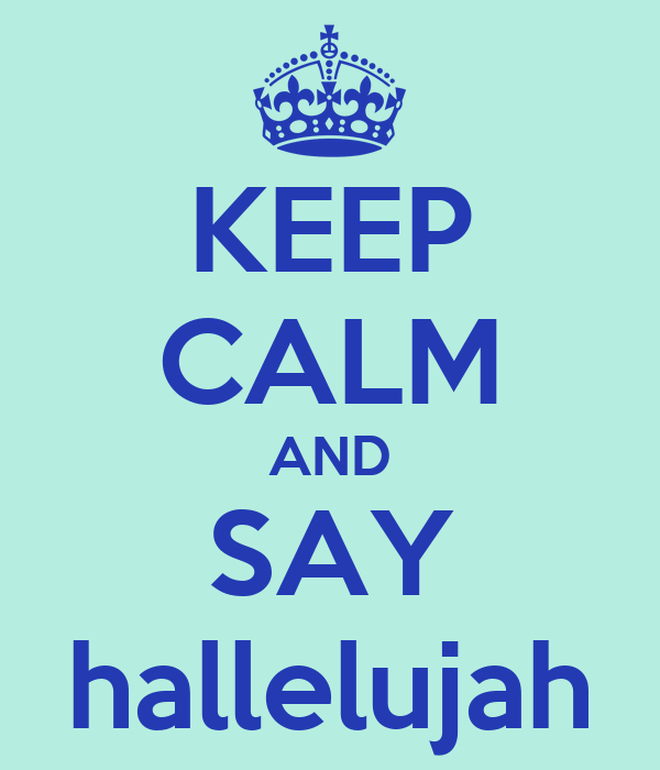 KEEP CALM AND SAY hallelujah