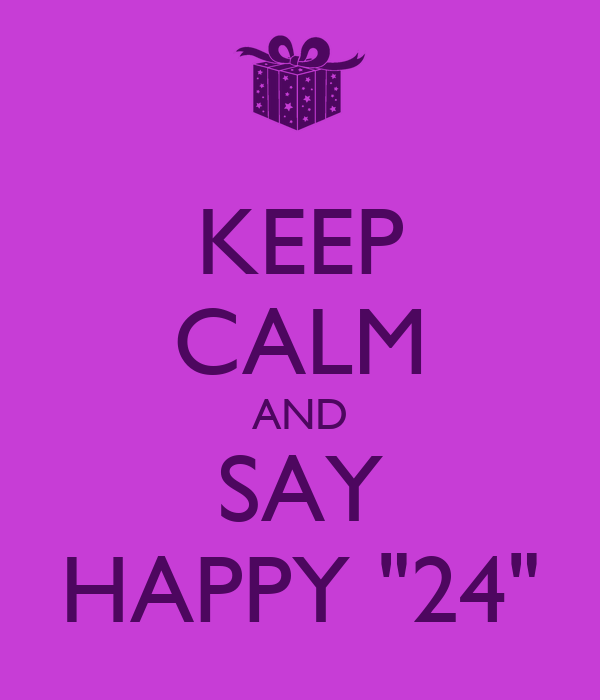 "KEEP CALM AND SAY HAPPY ""24"""